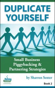 Duplicate Yourself - Small Business Piggybacking and Partnering Strategies
